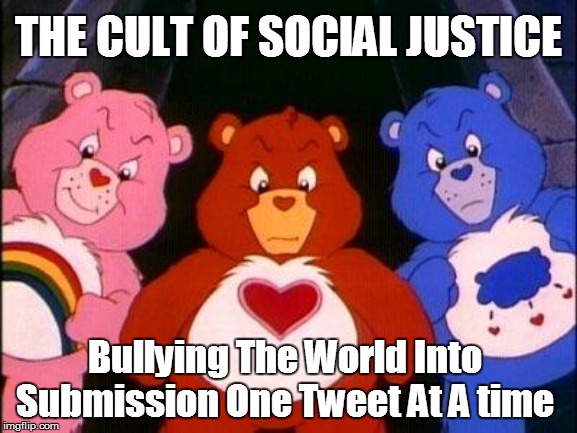 Evil Care Bears | THE CULT OF SOCIAL JUSTICE Bullying The World Into Submission One Tweet At A time | image tagged in pissed care bears,political meme,sjws,satire,stupid liberals,cyberbullying | made w/ Imgflip meme maker