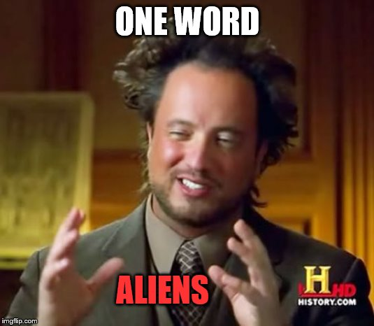 Aliens Guy | ONE WORD ALIENS | image tagged in aliens guy | made w/ Imgflip meme maker
