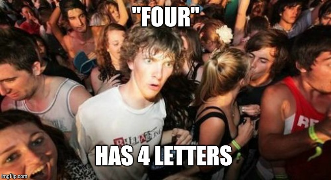 "How many of you ever thought of that? | ""FOUR"" HAS 4 LETTERS 