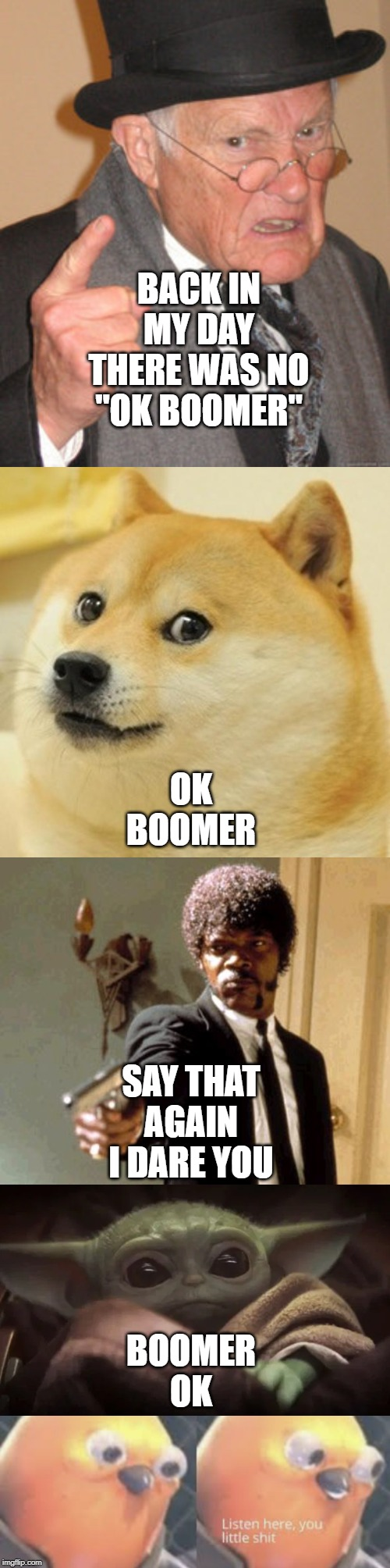 "BACK IN MY DAY THERE WAS NO ""OK BOOMER""; OK BOOMER; SAY THAT AGAIN I DARE YOU; BOOMER OK 