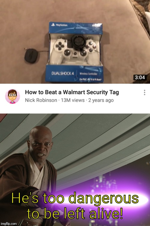 No u | He's too dangerous to be left alive! | image tagged in he's too dangerous to be left alive,stealing,wal-mart,star wars,memes | made w/ Imgflip meme maker