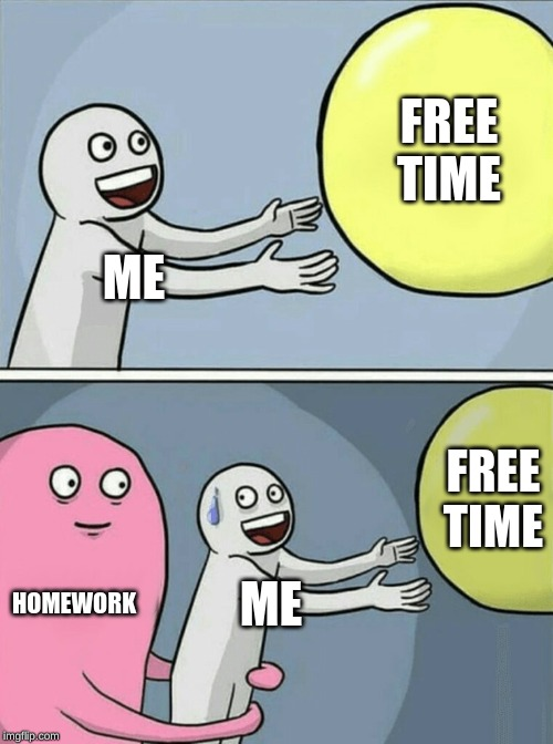 Running Away Balloon |  FREE TIME; ME; FREE TIME; HOMEWORK; ME | image tagged in memes,running away balloon | made w/ Imgflip meme maker