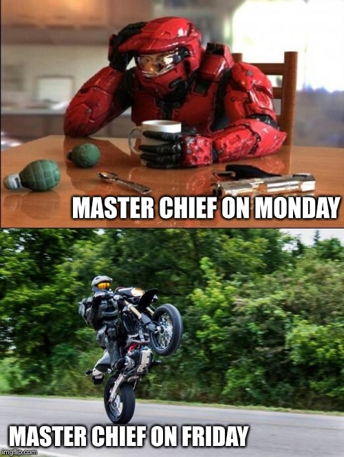 MASTER CHIEF ON MONDAY MASTER CHIEF ON FRIDAY | image tagged in halo spartan,halo,motorcycle,guns,mondays,grenades | made w/ Imgflip meme maker
