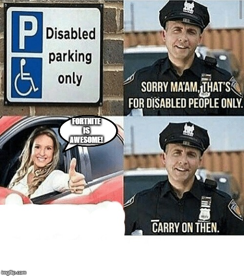 disabled parking | FORTNITE IS AWESOME! | image tagged in disabled parking | made w/ Imgflip meme maker