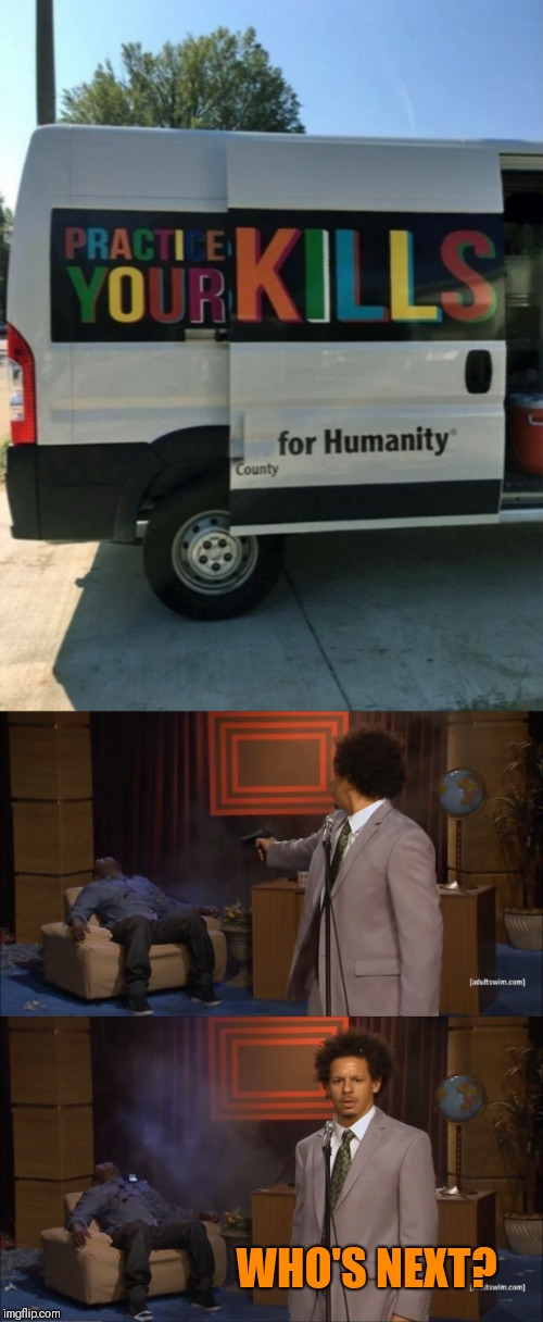 Task failed successfully | WHO'S NEXT? | image tagged in memes,who killed hannibal,44colt,habitat for humanity,optical illusion,humans | made w/ Imgflip meme maker