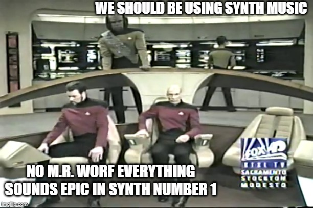 Synth Star Trek | WE SHOULD BE USING SYNTH MUSIC NO M.R. WORF EVERYTHING SOUNDS EPIC IN SYNTH NUMBER 1 | image tagged in synthesizer,star trek the next generation,channel,piccard,we are number one | made w/ Imgflip meme maker
