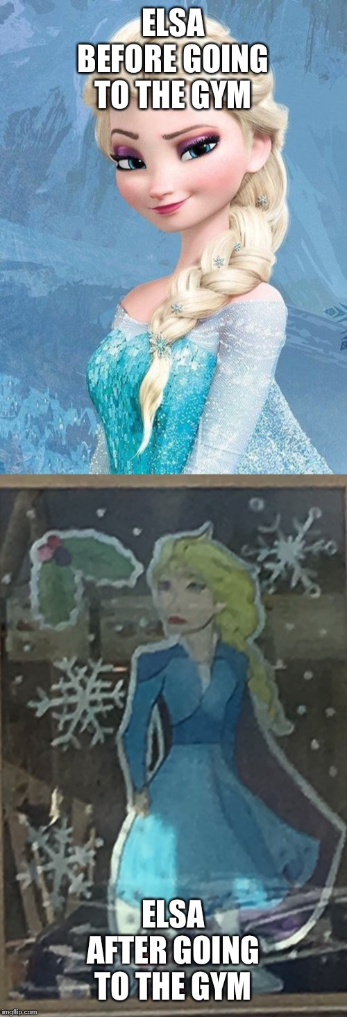 ELSA BEFORE GOING TO THE GYM; ELSA AFTER GOING TO THE GYM | image tagged in frozen,thicc,gym | made w/ Imgflip meme maker