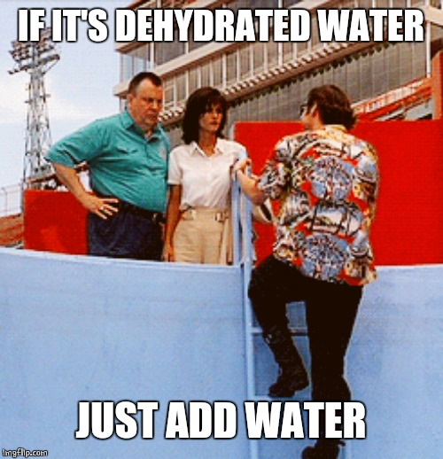 IF IT'S DEHYDRATED WATER JUST ADD WATER | made w/ Imgflip meme maker