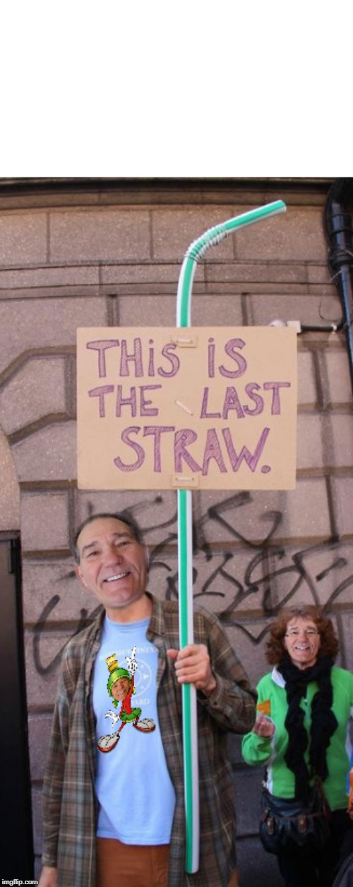 the last straw | THIS IS THE LAST STRAW | image tagged in kewlew,last straw | made w/ Imgflip meme maker