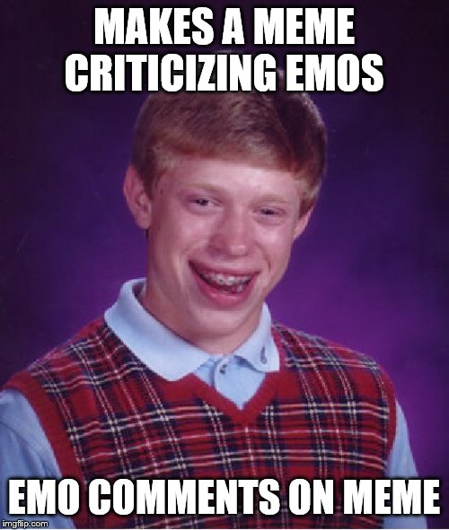 Bad Luck Brian |  MAKES A MEME CRITICIZING EMOS; EMO COMMENTS ON MEME | image tagged in memes,bad luck brian | made w/ Imgflip meme maker