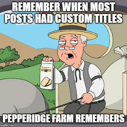 Change the title at least | REMEMBER WHEN MOST POSTS HAD CUSTOM TITLES PEPPERIDGE FARM REMEMBERS | image tagged in memes,mean while on imgflip,pepperidge farms remembers | made w/ Imgflip meme maker