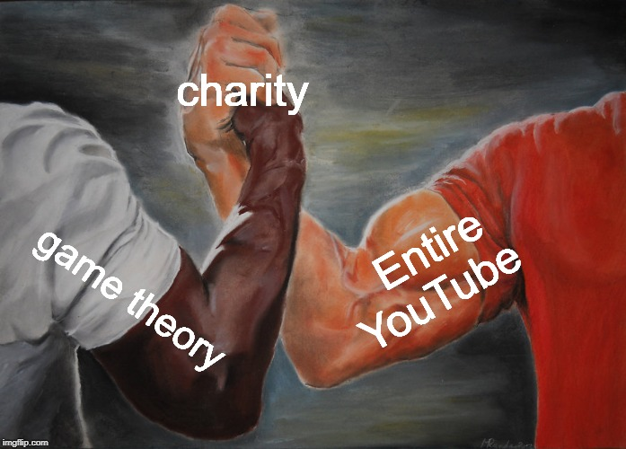 Epic Handshake |  charity; Entire YouTube; game theory | image tagged in memes,epic handshake | made w/ Imgflip meme maker