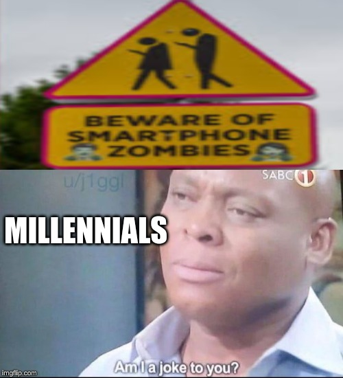 The Apocalypse has started | MILLENNIALS | image tagged in am i a joke to you,funny,stupid signs,funny signs | made w/ Imgflip meme maker