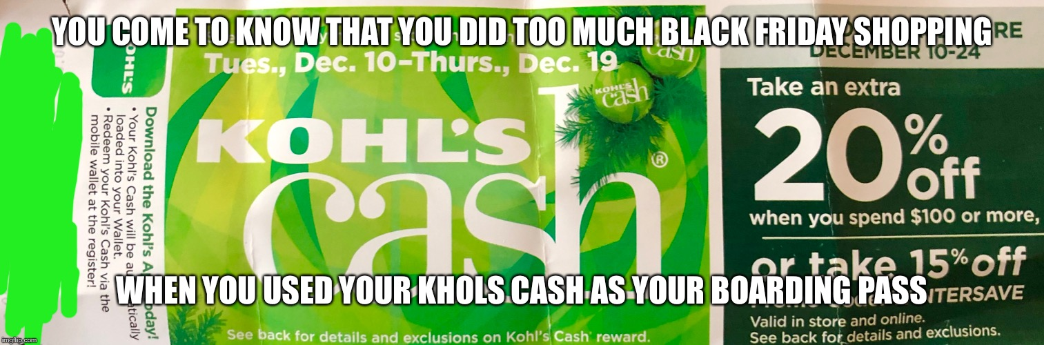 YOU COME TO KNOW THAT YOU DID TOO MUCH BLACK FRIDAY SHOPPING WHEN YOU USED YOUR KHOLS CASH AS YOUR BOARDING PASS | image tagged in shopping,holiday shopping,black friday,khols | made w/ Imgflip meme maker