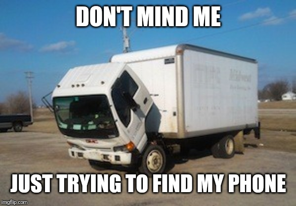 Okay Truck |  DON'T MIND ME; JUST TRYING TO FIND MY PHONE | image tagged in memes,okay truck | made w/ Imgflip meme maker