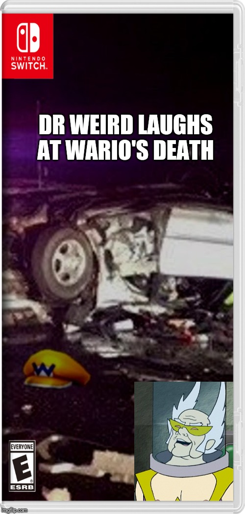 DR WEIRD LAUGHS AT WARIO'S DEATH | image tagged in dr weird,wario,memes | made w/ Imgflip meme maker