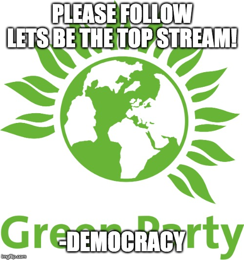 PLEASE FOLLOW LETS BE THE TOP STREAM! -DEMOCRACY | made w/ Imgflip meme maker