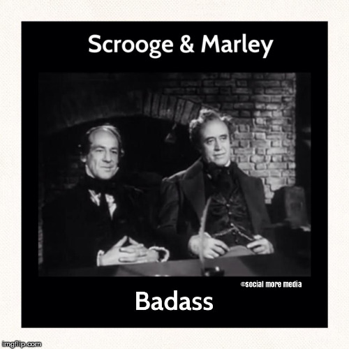 A Christmas Carol | image tagged in christmas,scrooge,marley,badass | made w/ Imgflip meme maker
