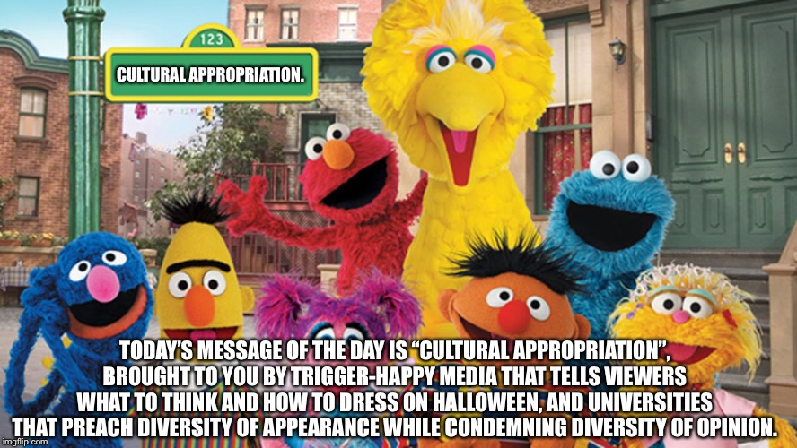 "Cultural Appropriation on Sesame Street | CULTURAL APPROPRIATION. TODAY'S MESSAGE OF THE DAY IS ""CULTURAL APPROPRIATION"", BROUGHT TO YOU BY TRIGGER-HAPPY MEDIA THAT TELLS VIEWERS WHA 