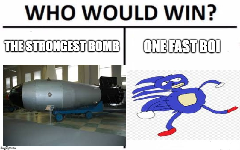 Gotta Go Fast | THE STRONGEST BOMB ONE FAST BOI | image tagged in google images | made w/ Imgflip meme maker