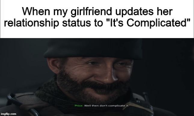 "When my girlfriend updates her relationship status to ""It's Complicated"" 