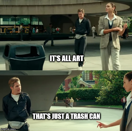 That's just a trash can | IT'S ALL ART THAT'S JUST A TRASH CAN | image tagged in wonder woman,art | made w/ Imgflip meme maker