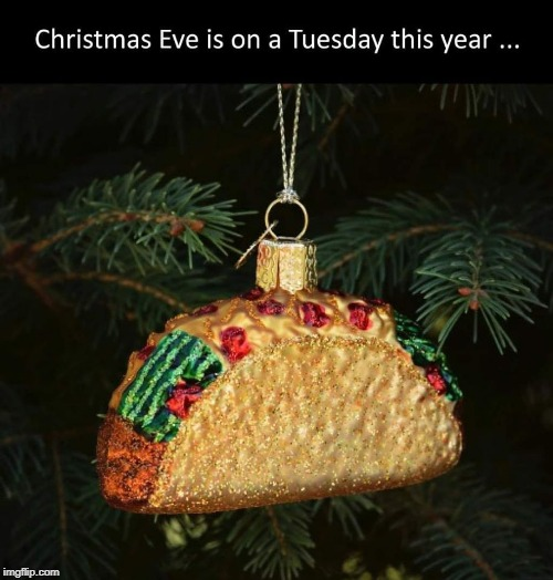 tuesday tacos | image tagged in chrisrtmas ornament,taco tuesday | made w/ Imgflip meme maker