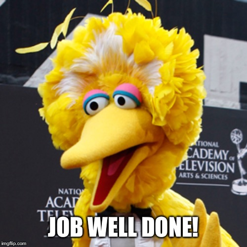 Big Bird's words of tribute to Carroll Spinney (1933-2019) |  JOB WELL DONE! | image tagged in memes,big bird,sesame street,rest in peace,tribute | made w/ Imgflip meme maker