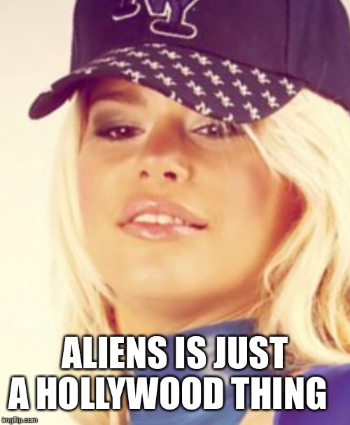 Maria Durbani | ALIENS IS JUST A HOLLYWOOD THING | image tagged in maria durbani | made w/ Imgflip meme maker