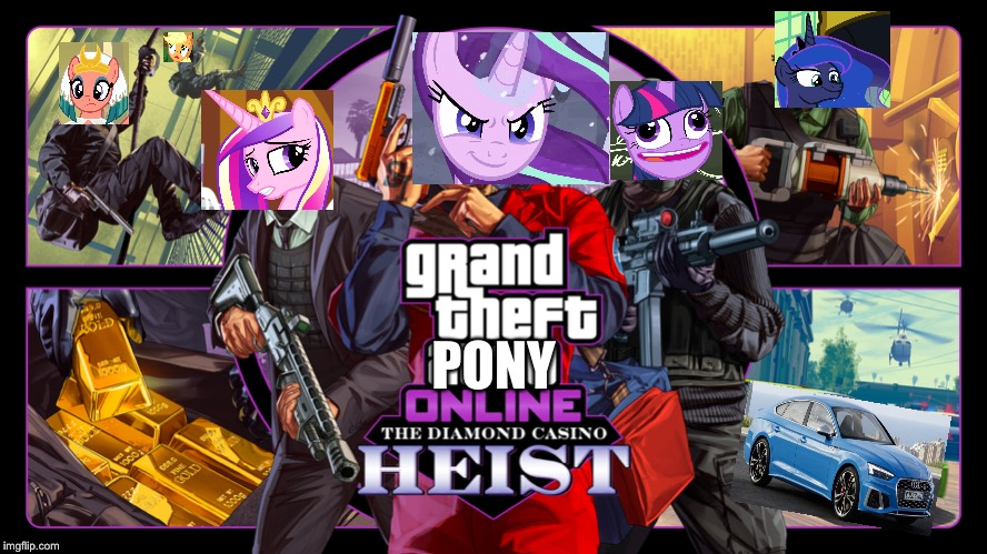 Grand theft Pony Online The Diamond Casino Heist |  PONY | image tagged in mlp fim,starlight glimmer,princess luna,twilight sparkle,applejack,gta online | made w/ Imgflip meme maker