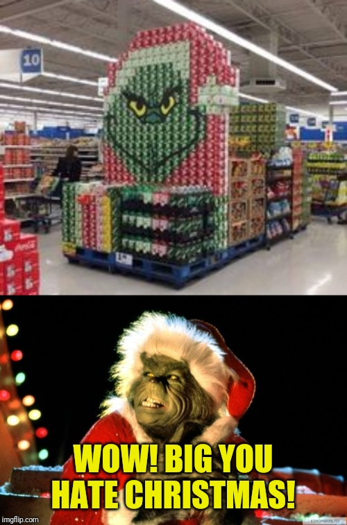 WOW! BIG YOU HATE CHRISTMAS! | image tagged in funny,christmas,supermarket | made w/ Imgflip meme maker