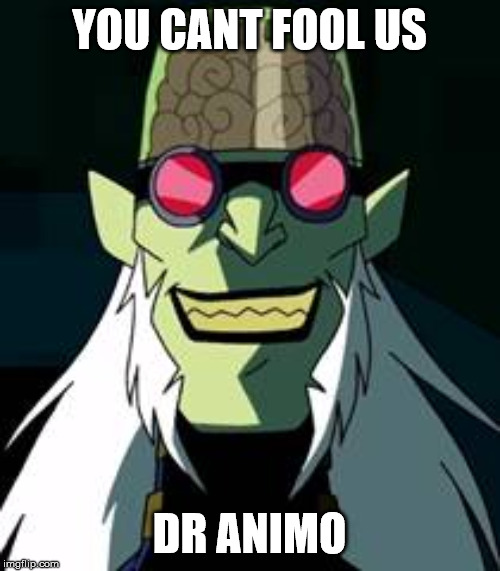 YOU CANT FOOL US DR ANIMO | made w/ Imgflip meme maker