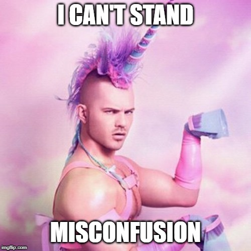 misconfuscion | I CAN'T STAND MISCONFUSION | image tagged in memes,unicorn man,techlead,faang,salaries | made w/ Imgflip meme maker