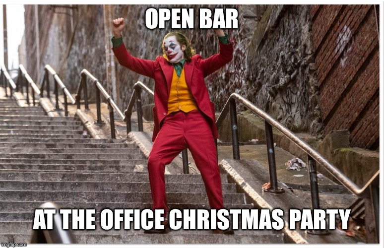 Joker Dance Steps |  OPEN BAR; AT THE OFFICE CHRISTMAS PARTY | image tagged in joker dance steps,funny,work,party,alcohol,open bar | made w/ Imgflip meme maker