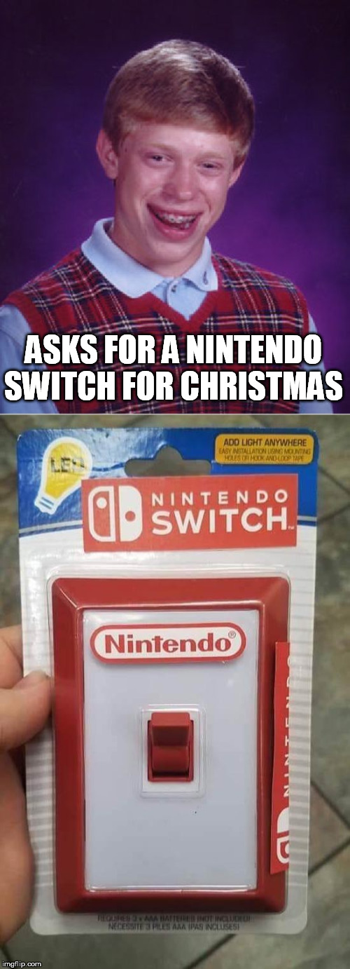 ASKS FOR A NINTENDO SWITCH FOR CHRISTMAS | image tagged in memes,bad luck brian,nintendo switch,christmas gifts | made w/ Imgflip meme maker