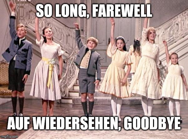 Goodbye |  SO LONG, FAREWELL; AUF WIEDERSEHEN, GOODBYE | image tagged in goodbye | made w/ Imgflip meme maker