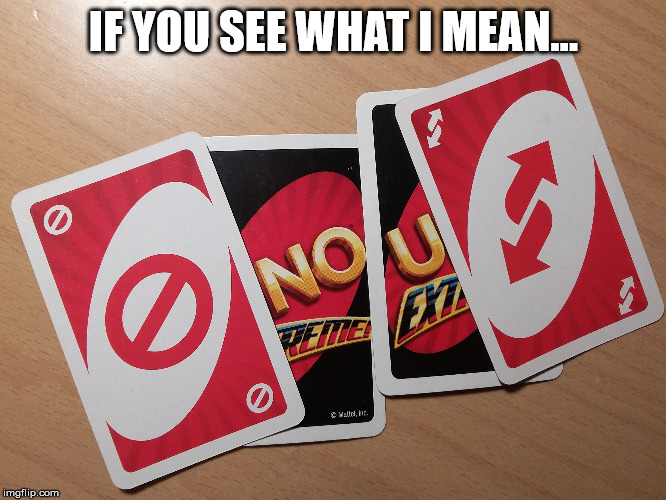 NO U |  IF YOU SEE WHAT I MEAN... | image tagged in uno | made w/ Imgflip meme maker