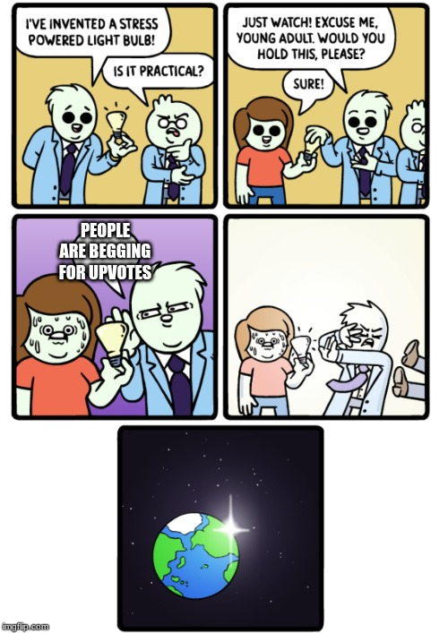 What people hate is other people begging for upvotes. | PEOPLE ARE BEGGING FOR UPVOTES | image tagged in stress powered lightbulb,funny,begging for upvotes | made w/ Imgflip meme maker