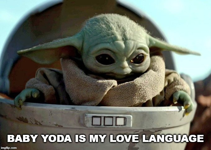 baby yoda looking down | BABY YODA IS MY LOVE LANGUAGE | image tagged in baby yoda looking down | made w/ Imgflip meme maker