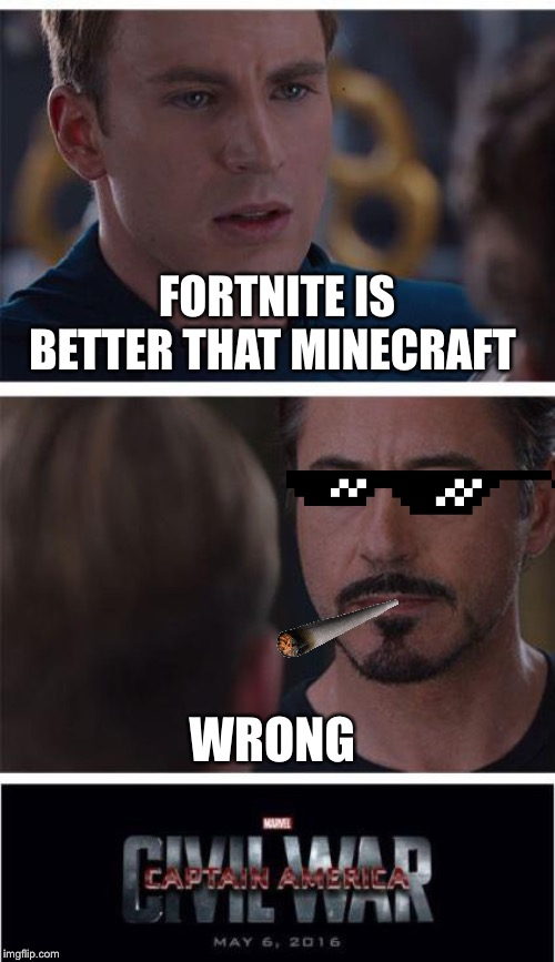 Marvel Civil War 1 |  FORTNITE IS BETTER THAT MINECRAFT; WRONG | image tagged in memes,marvel civil war 1 | made w/ Imgflip meme maker