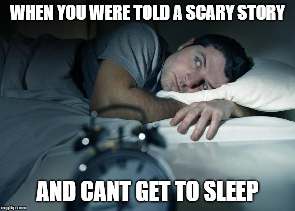 Cant Sleep |  WHEN YOU WERE TOLD A SCARY STORY; AND CANT GET TO SLEEP | image tagged in cant sleep | made w/ Imgflip meme maker