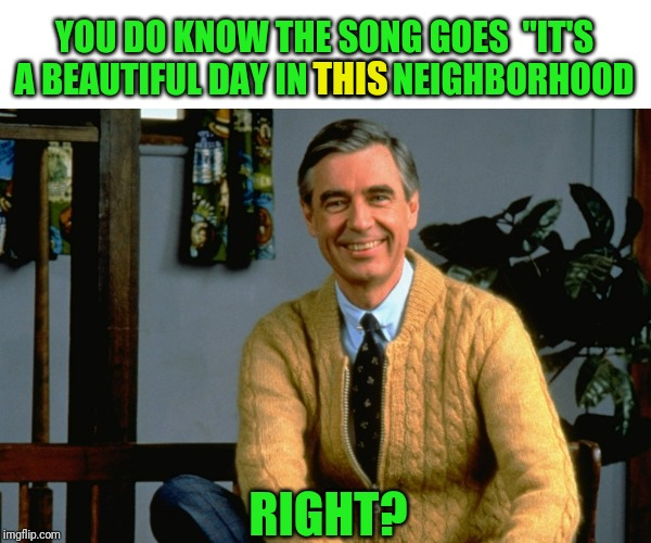 "Another example of the Mandela Effect |  YOU DO KNOW THE SONG GOES  ""IT'S A BEAUTIFUL DAY IN THIS NEIGHBORHOOD; THIS; RIGHT? 
