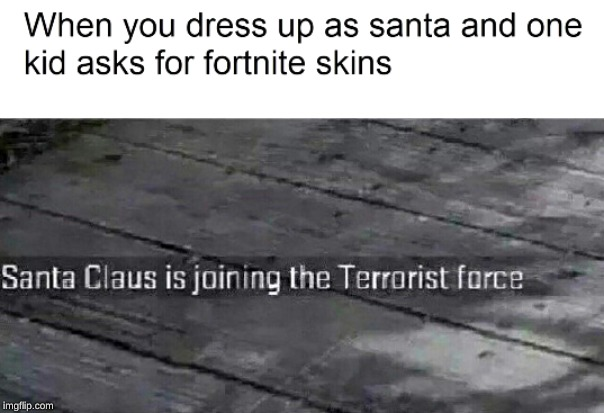 santa has joined the terrorist force. | image tagged in memes,fortnite,santa claus,terrorist | made w/ Imgflip meme maker