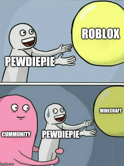Piew poew |  ROBLOX; PEWDIEPIE; MINECRAFT; CUMMUNITY; PEWDIEPIE | image tagged in memes,running away balloon | made w/ Imgflip meme maker