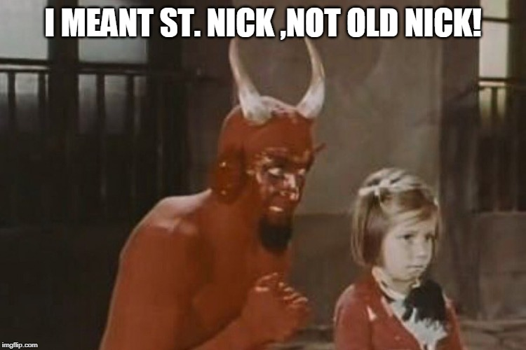 Girl and demon | I MEANT ST. NICK ,NOT OLD NICK! | image tagged in girl and demon | made w/ Imgflip meme maker
