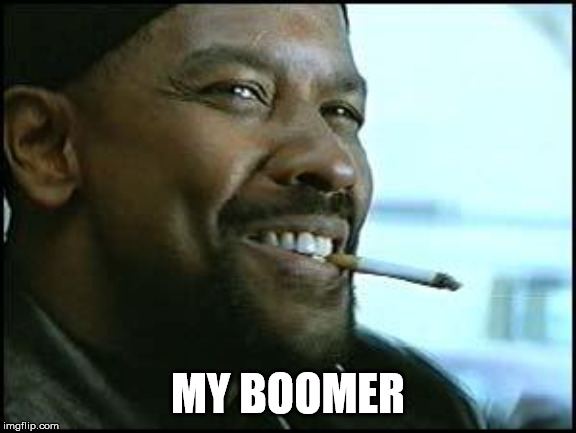Boomer is the new N word |  MY BOOMER | image tagged in denzel,boomer,ok boomer | made w/ Imgflip meme maker
