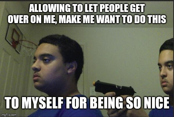 Trust Nobody Not Even Yourself Memes Gifs Imgflip Getting everything you want and losing them all would teach you what real freedom is like. imgflip