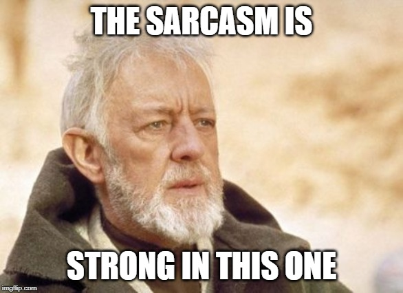 Obi Wan Kenobi |  THE SARCASM IS; STRONG IN THIS ONE | image tagged in memes,obi wan kenobi | made w/ Imgflip meme maker