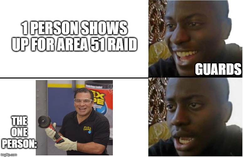 Phil swift here! |  1 PERSON SHOWS UP FOR AREA 51 RAID; GUARDS; THE ONE PERSON: | image tagged in disappointed black guy,flex tape,area 51,phil swift,funny,memes | made w/ Imgflip meme maker