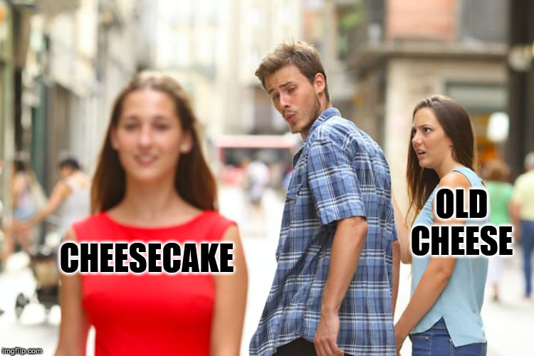 Distracted Boyfriend | CHEESECAKE OLD CHEESE | image tagged in memes,distracted boyfriend | made w/ Imgflip meme maker